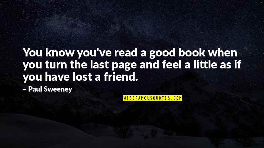 I Lost My Good Friend Quotes By Paul Sweeney: You know you've read a good book when