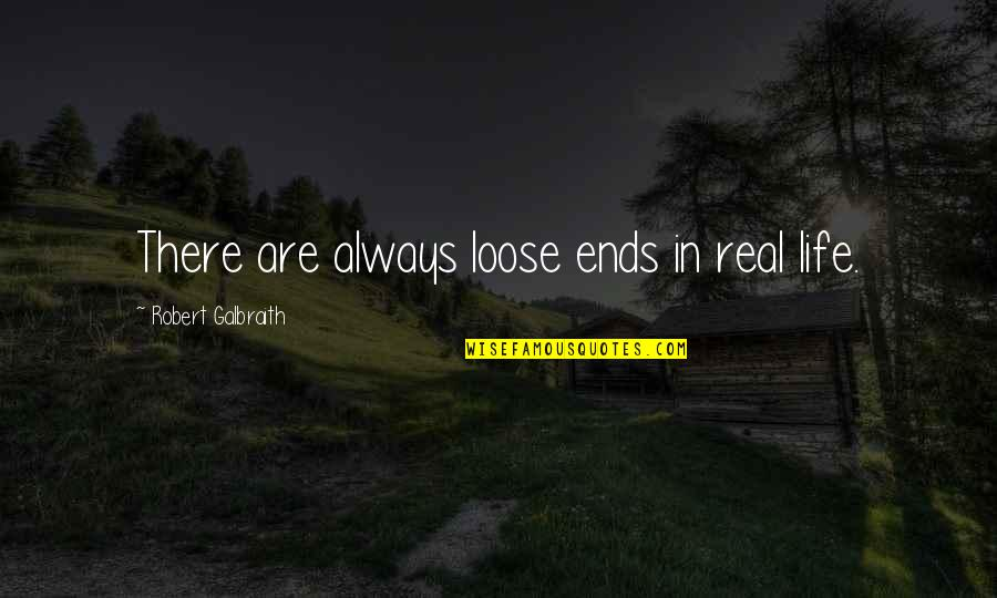 I Lost My Good Friend Quotes By Robert Galbraith: There are always loose ends in real life.