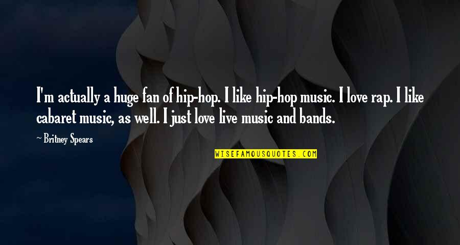 I Love Bands Quotes By Britney Spears: I'm actually a huge fan of hip-hop. I