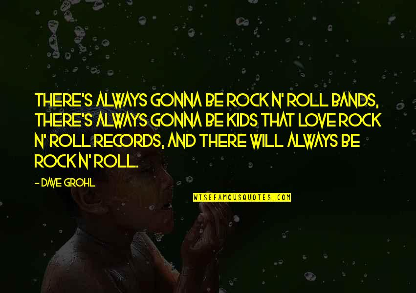 I Love Bands Quotes By Dave Grohl: There's always gonna be rock n' roll bands,