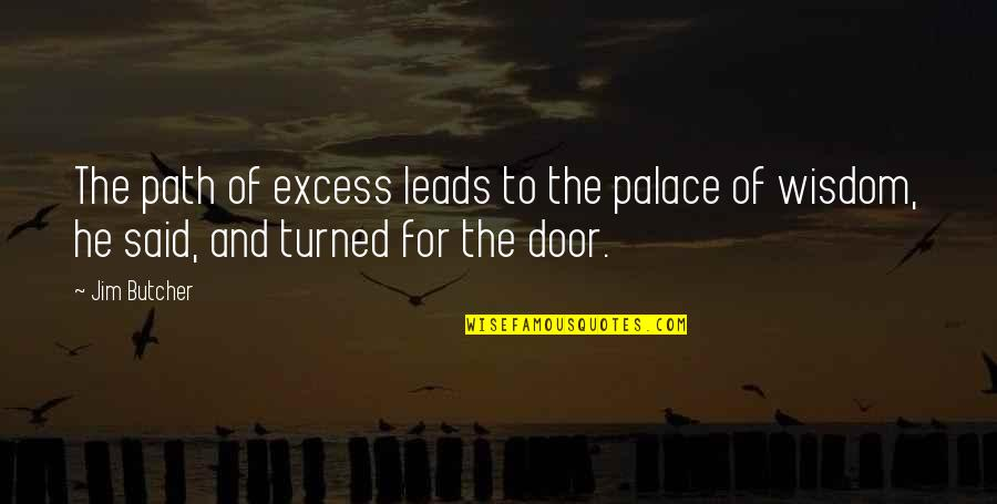 I Love Bands Quotes By Jim Butcher: The path of excess leads to the palace