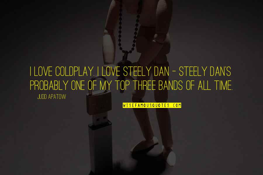 I Love Bands Quotes By Judd Apatow: I love Coldplay. I love Steely Dan -