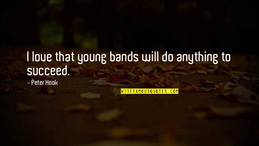I Love Bands Quotes By Peter Hook: I love that young bands will do anything