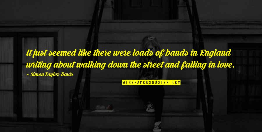 I Love Bands Quotes By Simon Taylor-Davis: It just seemed like there were loads of