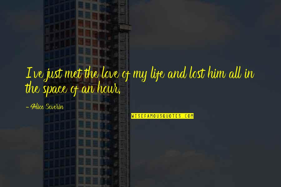 I Love Him Quotes By Alice Severin: I've just met the love of my life