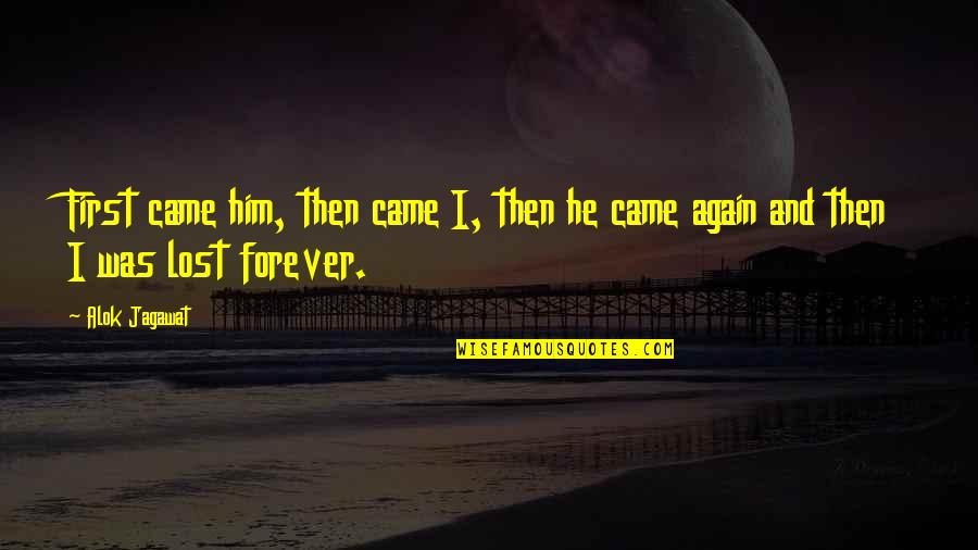 I Love Him Quotes By Alok Jagawat: First came him, then came I, then he