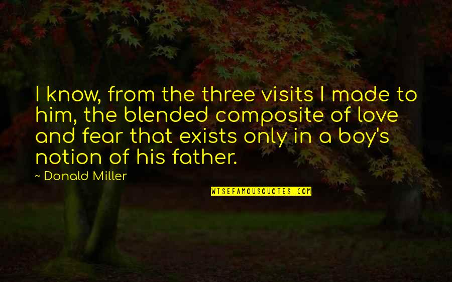 I Love Him Quotes By Donald Miller: I know, from the three visits I made