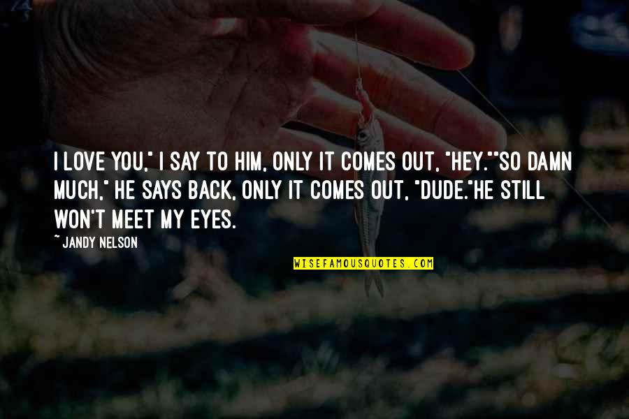 """I Love Him Quotes By Jandy Nelson: I love you,"""" I say to him, only"""