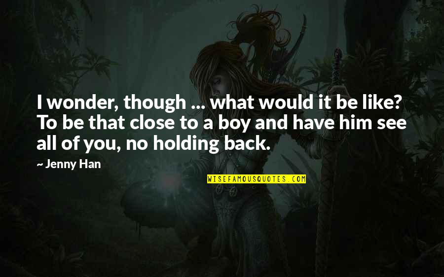 I Love Him Quotes By Jenny Han: I wonder, though ... what would it be