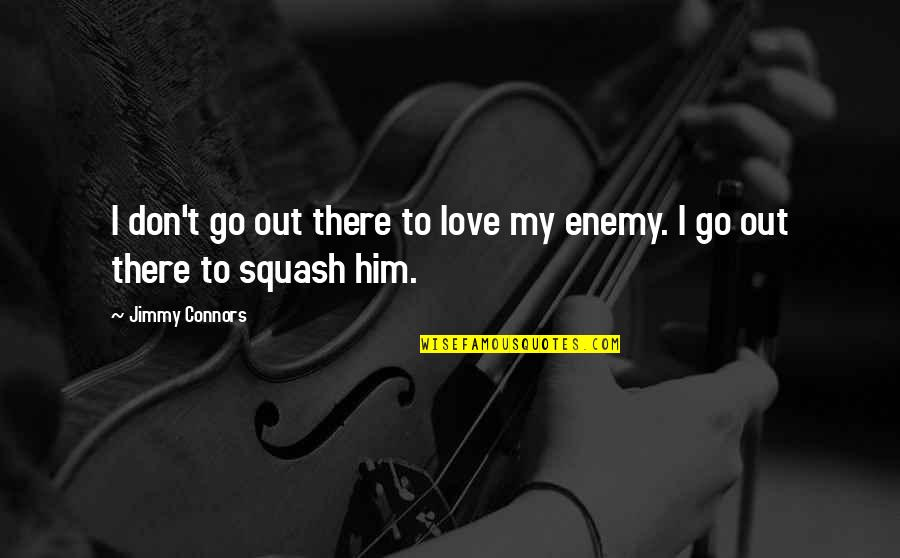 I Love Him Quotes By Jimmy Connors: I don't go out there to love my