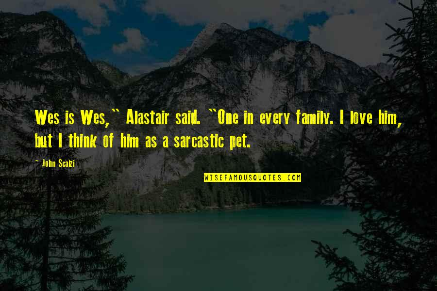 """I Love Him Quotes By John Scalzi: Wes is Wes,"""" Alastair said. """"One in every"""