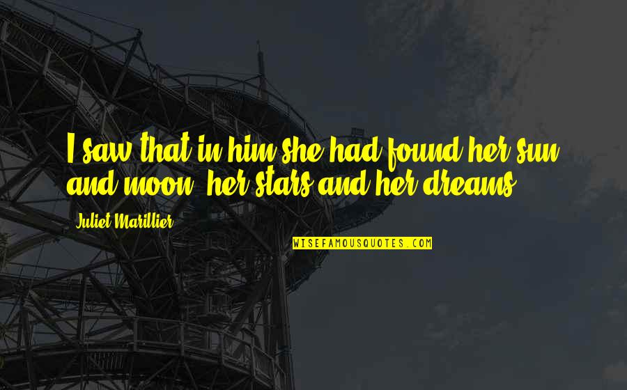 I Love Him Quotes By Juliet Marillier: I saw that in him she had found