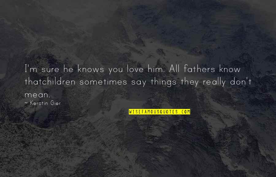 I Love Him Quotes By Kerstin Gier: I'm sure he knows you love him. All