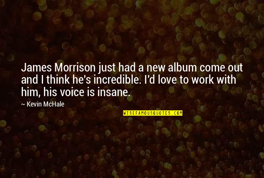 I Love Him Quotes By Kevin McHale: James Morrison just had a new album come