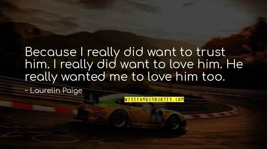 I Love Him Quotes By Laurelin Paige: Because I really did want to trust him.