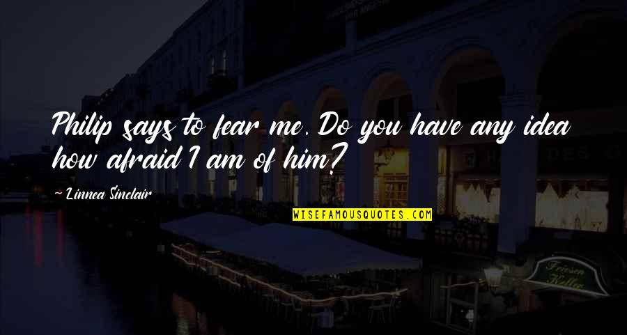 I Love Him Quotes By Linnea Sinclair: Philip says to fear me. Do you have