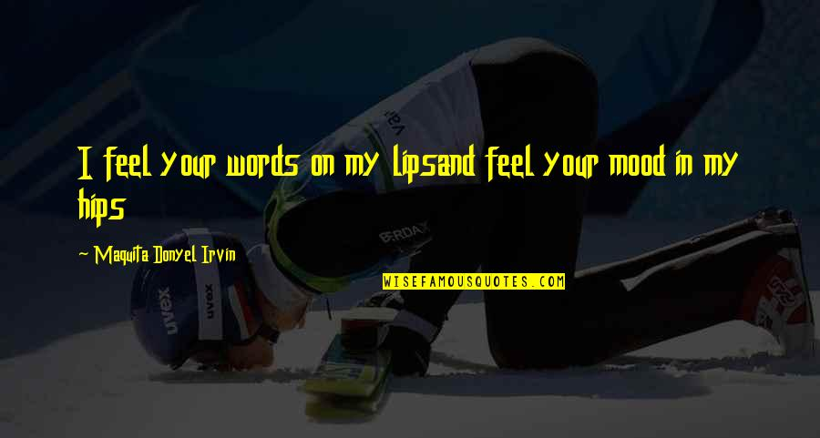 I Love Him Quotes By Maquita Donyel Irvin: I feel your words on my lipsand feel