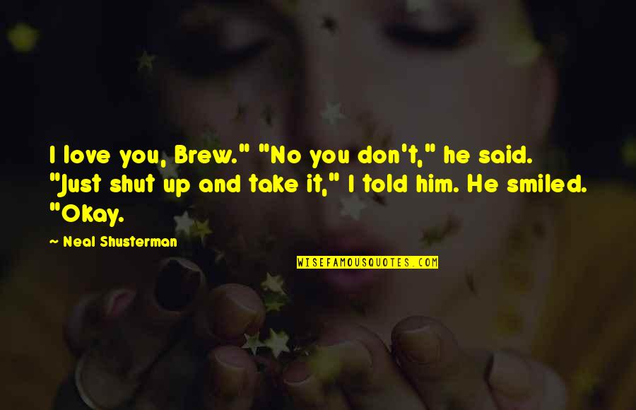 """I Love Him Quotes By Neal Shusterman: I love you, Brew."""" """"No you don't,"""" he"""