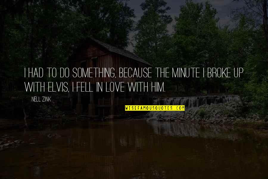 I Love Him Quotes By Nell Zink: I had to do something, because the minute