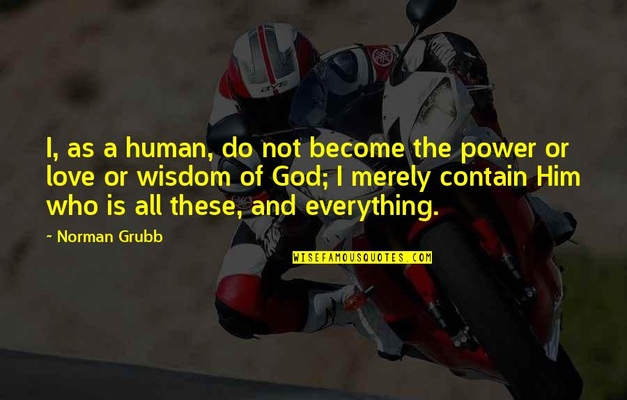 I Love Him Quotes By Norman Grubb: I, as a human, do not become the