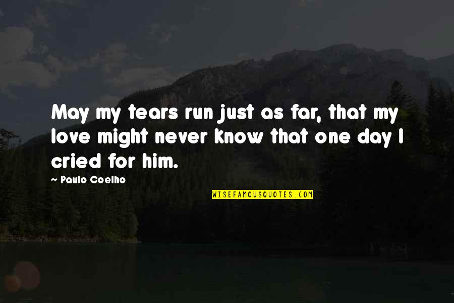 I Love Him Quotes By Paulo Coelho: May my tears run just as far, that