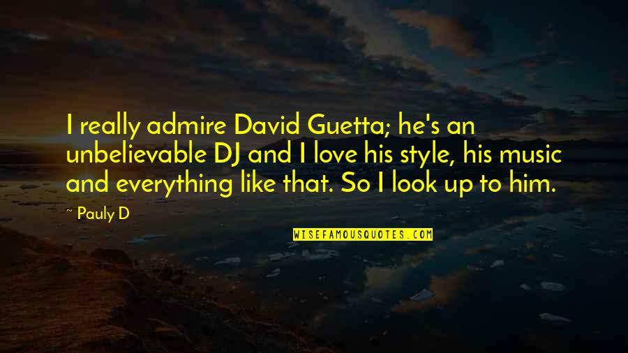 I Love Him Quotes By Pauly D: I really admire David Guetta; he's an unbelievable