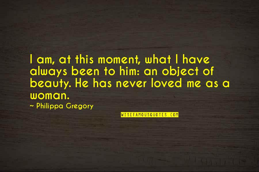 I Love Him Quotes By Philippa Gregory: I am, at this moment, what I have