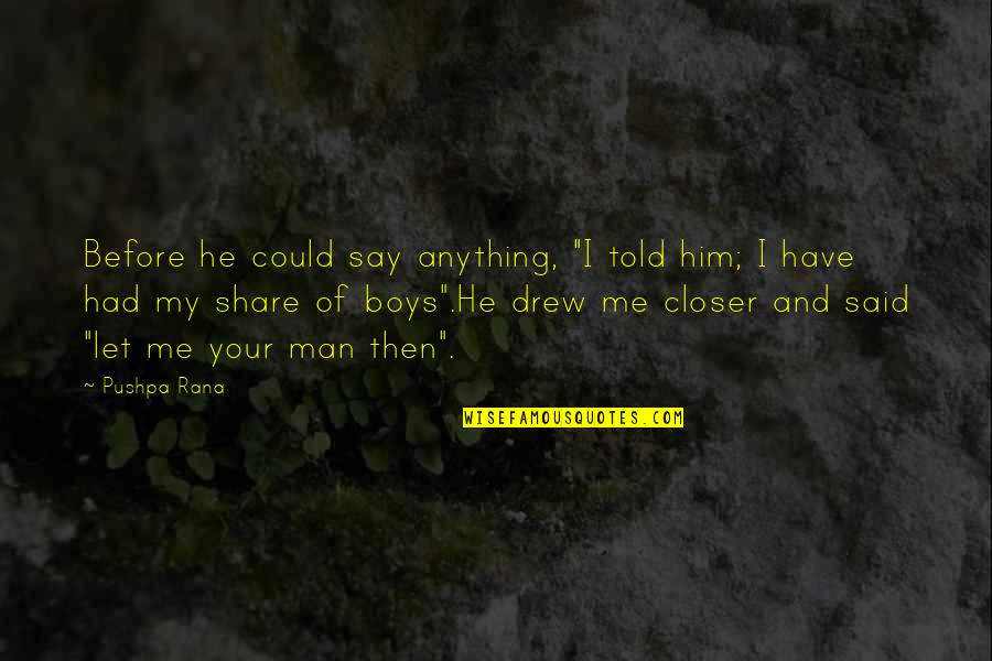 """I Love Him Quotes By Pushpa Rana: Before he could say anything, """"I told him;"""