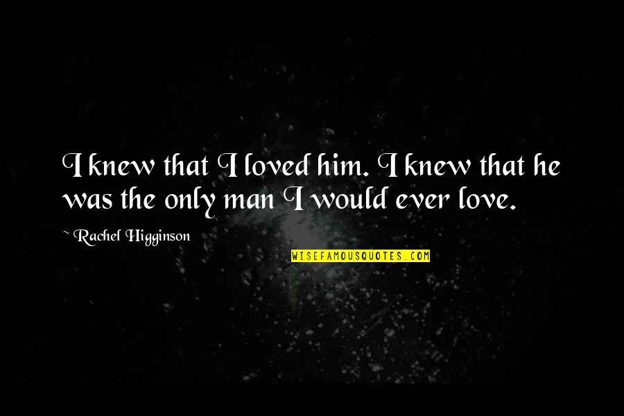 I Love Him Quotes By Rachel Higginson: I knew that I loved him. I knew