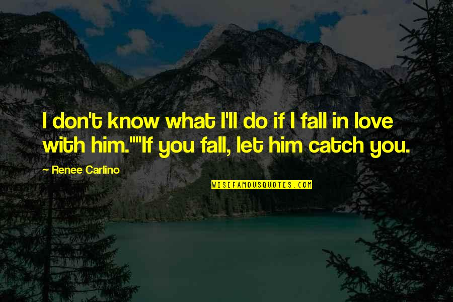 I Love Him Quotes By Renee Carlino: I don't know what I'll do if I