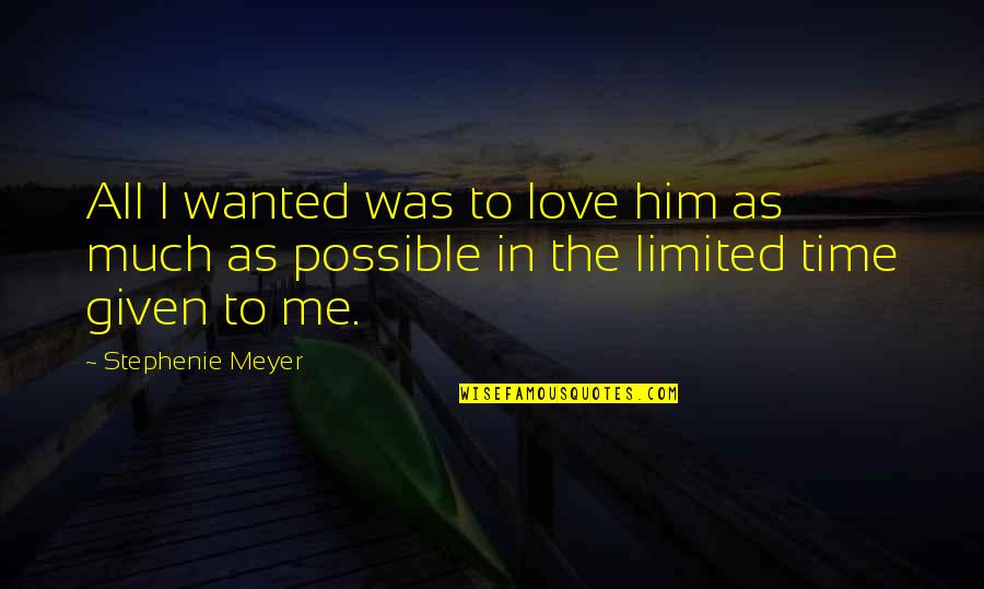 I Love Him Quotes By Stephenie Meyer: All I wanted was to love him as