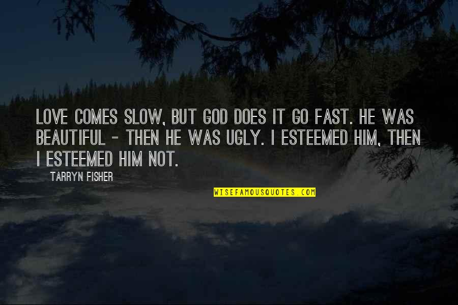 I Love Him Quotes By Tarryn Fisher: Love comes slow, but God does it go
