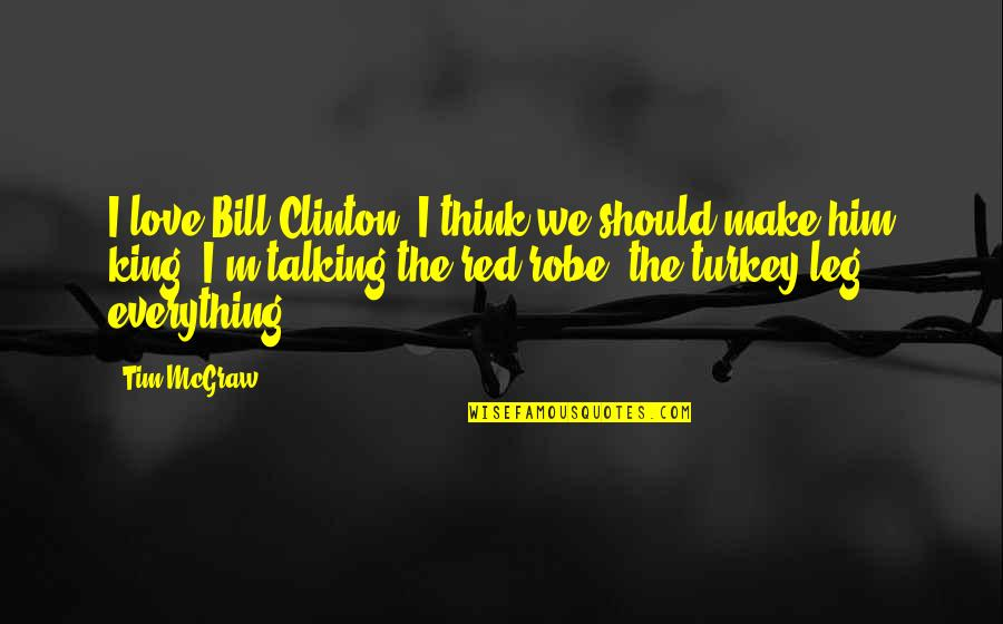 I Love Him Quotes By Tim McGraw: I love Bill Clinton. I think we should