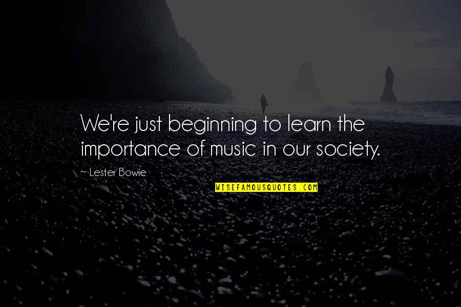 I Love Lamborghini Quotes By Lester Bowie: We're just beginning to learn the importance of