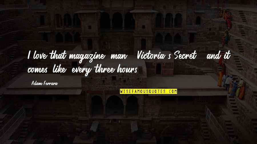 I Love Like Funny Quotes By Adam Ferrara: I love that magazine, man - Victoria's Secret