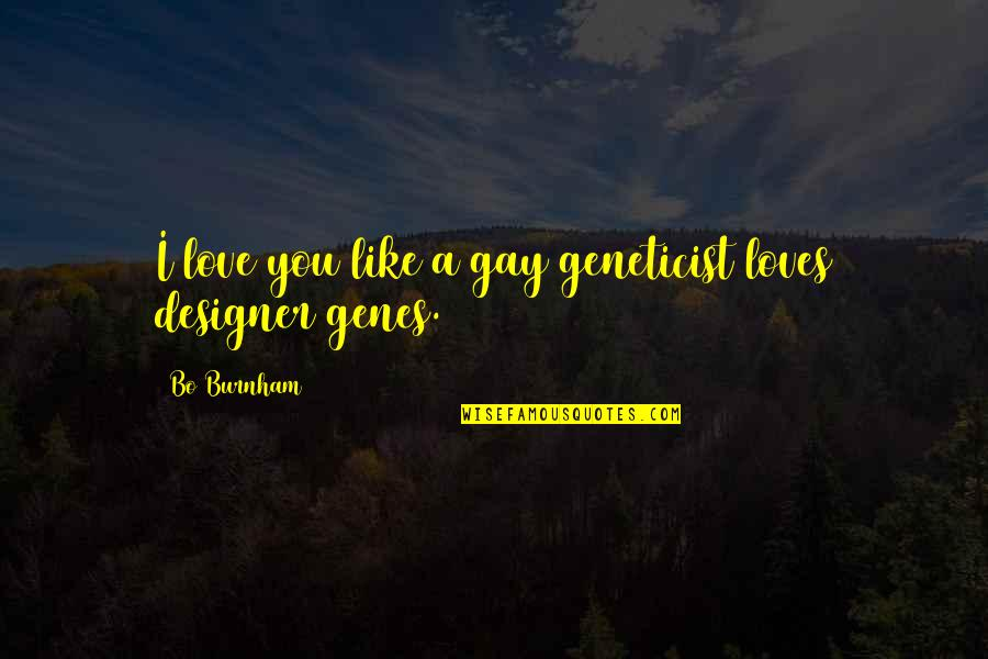 I Love Like Funny Quotes By Bo Burnham: I love you like a gay geneticist loves