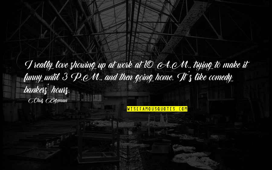 I Love Like Funny Quotes By Chris Eigeman: I really love showing up at work at