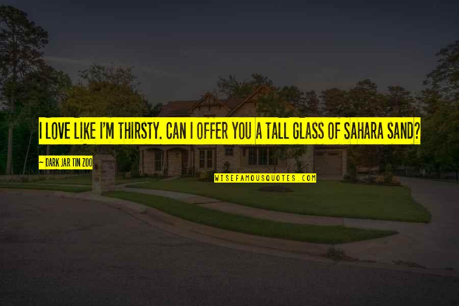 I Love Like Funny Quotes By Dark Jar Tin Zoo: I love like I'm thirsty. Can I offer