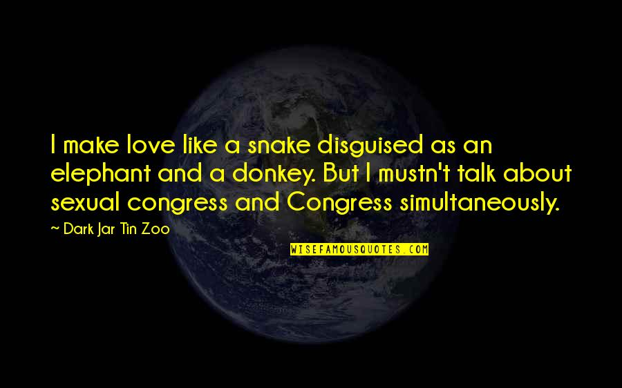 I Love Like Funny Quotes By Dark Jar Tin Zoo: I make love like a snake disguised as