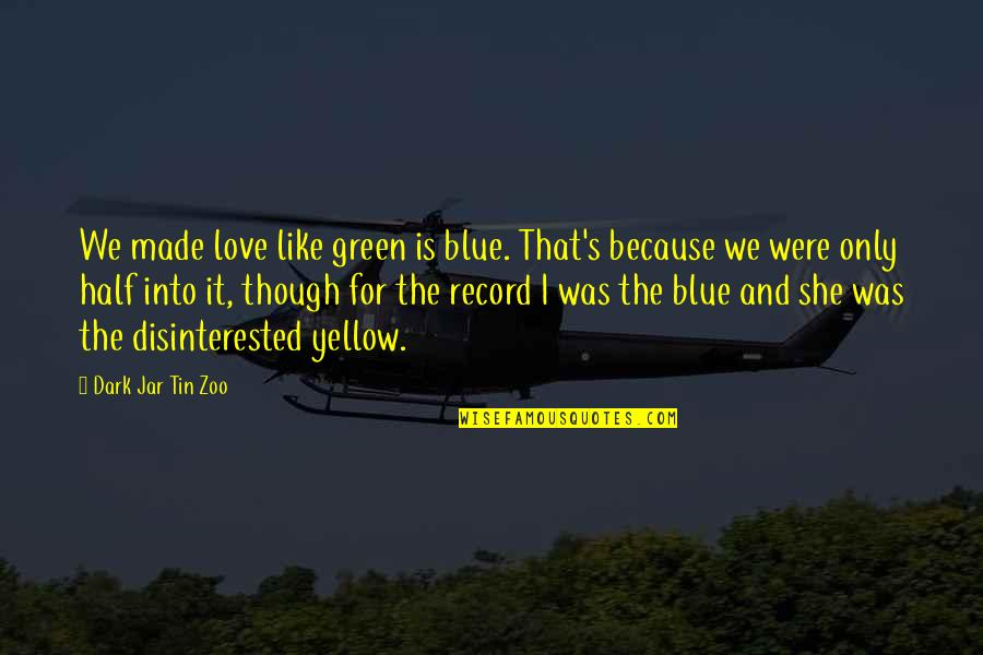 I Love Like Funny Quotes By Dark Jar Tin Zoo: We made love like green is blue. That's