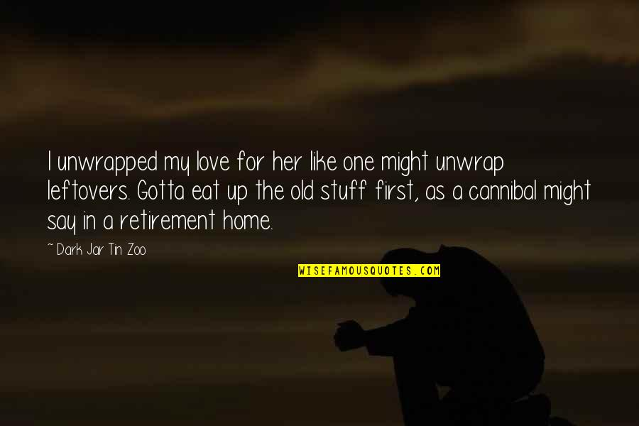 I Love Like Funny Quotes By Dark Jar Tin Zoo: I unwrapped my love for her like one