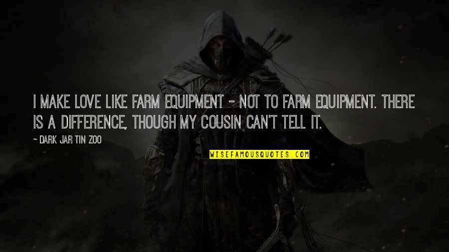 I Love Like Funny Quotes By Dark Jar Tin Zoo: I make love like farm equipment - not