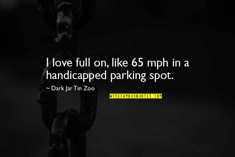 I Love Like Funny Quotes By Dark Jar Tin Zoo: I love full on, like 65 mph in