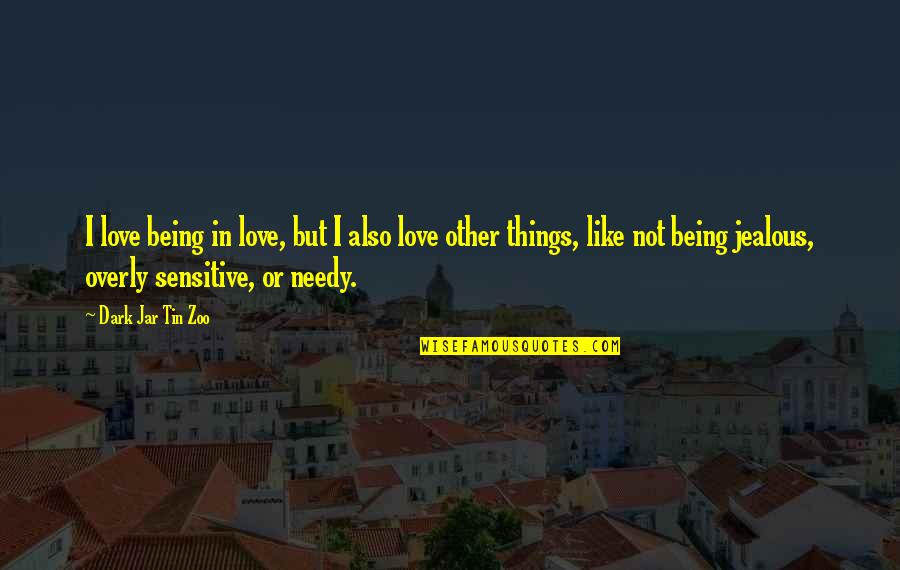 I Love Like Funny Quotes By Dark Jar Tin Zoo: I love being in love, but I also