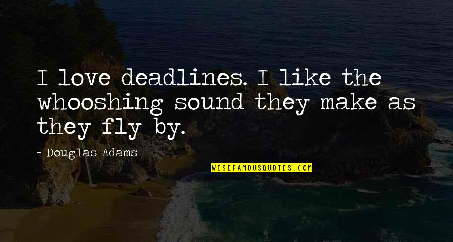 I Love Like Funny Quotes By Douglas Adams: I love deadlines. I like the whooshing sound