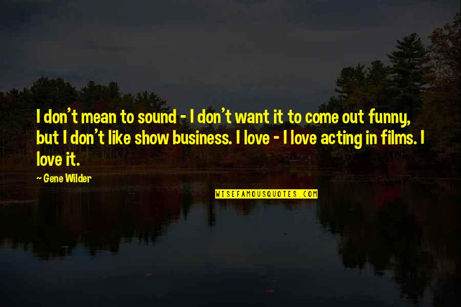 I Love Like Funny Quotes By Gene Wilder: I don't mean to sound - I don't