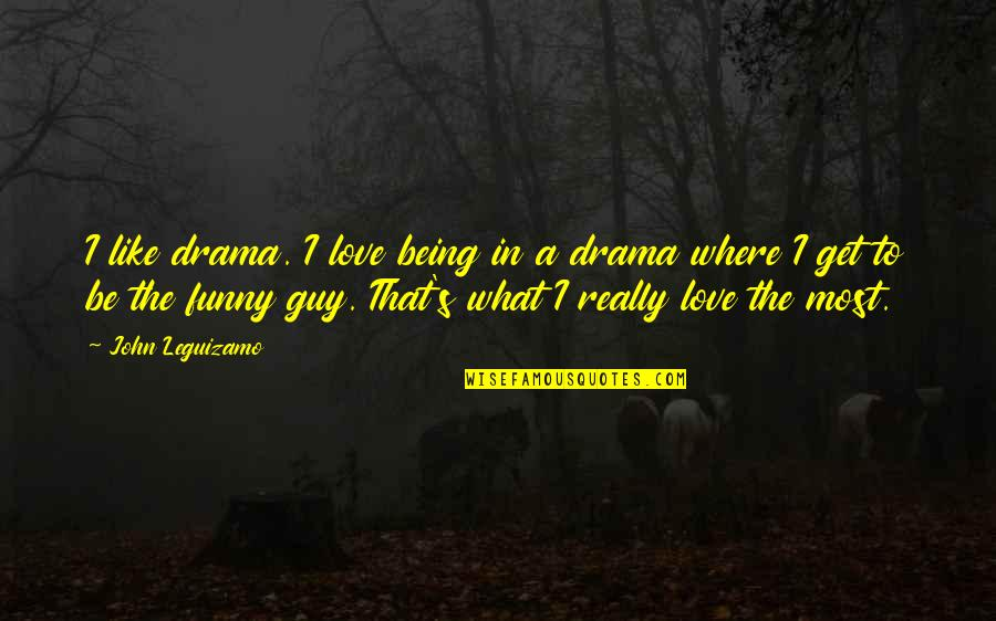 I Love Like Funny Quotes By John Leguizamo: I like drama. I love being in a