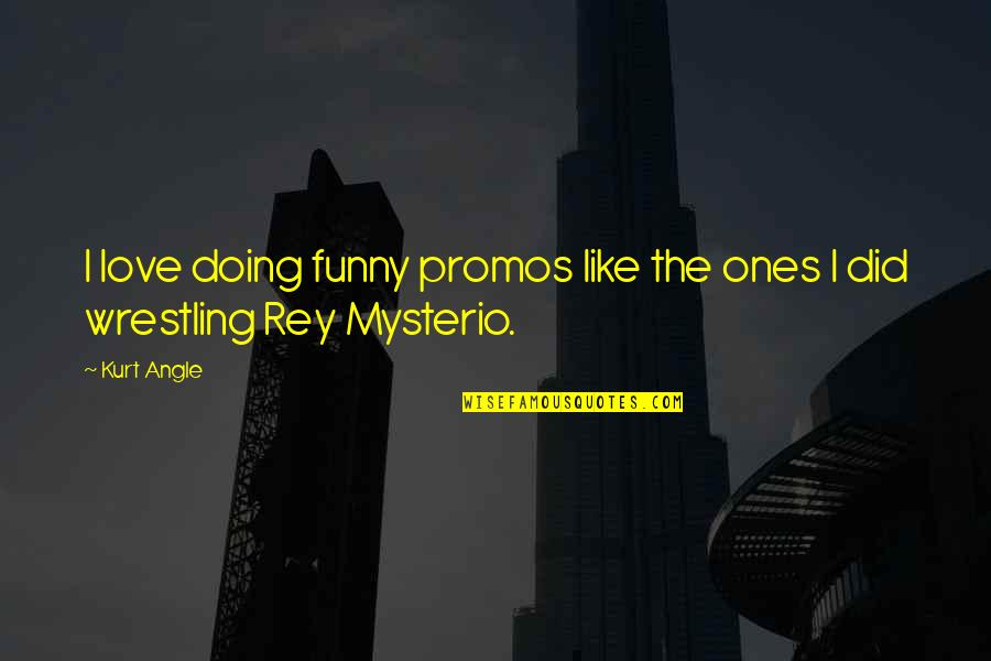 I Love Like Funny Quotes By Kurt Angle: I love doing funny promos like the ones