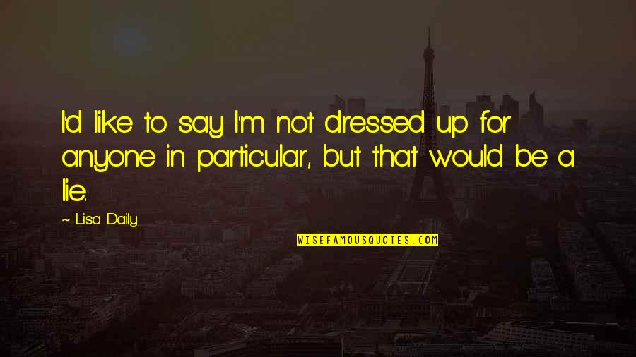 I Love Like Funny Quotes By Lisa Daily: I'd like to say I'm not dressed up