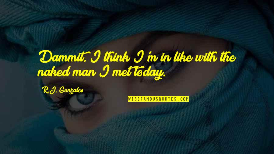 I Love Like Funny Quotes By R.J. Gonzales: Dammit. I think I'm in like with the